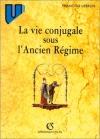 """Couverture du livre : """"La vie conjugale sous l'Ancien Régime"""""""