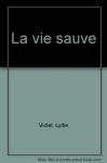 """Couverture du livre : """"La vie sauve"""""""
