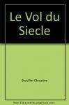 """Couverture du livre : """"Le vol du siècle"""""""