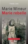 """Couverture du livre : """"Marie Mineur Marie rebelle"""""""