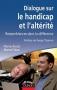 """Couverture du livre : """"Dialogue sur le handicap"""""""