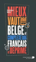 """Couverture du livre : """"Mieux vaut être belge et complexé que français et déprimé"""""""
