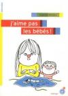 """Couverture du livre : """"J'aime pas les bébés !"""""""