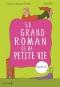"""Couverture du livre : """"Le grand roman de ma petite vie"""""""