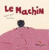 """Couverture du livre : """"Le machin"""""""
