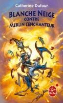 """Couverture du livre : """"Blanche Neige contre Merlin l'enchanteur"""""""