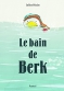 """Couverture du livre : """"Le bain de Berk"""""""