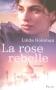 """Couverture du livre : """"La rose rebelle"""""""