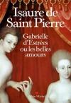 """Couverture du livre : """"Gabrielle d'Estrées ou les belles amours"""""""