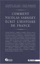 """Couverture du livre : """"Comment Nicolas Sarkozy écrit l'histoire de France"""""""