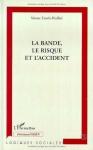 """Couverture du livre : """"La bande, le risque et l'accident"""""""