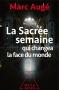 """Couverture du livre : """"La sacrée semaine qui changea la face du monde"""""""