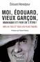 """Couverture du livre : """"Moi, Édouard, vieux garçon, maniaque et fier de l'être"""""""