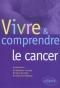 """Couverture du livre : """"Vivre et comprendre le cancer"""""""