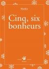 """Couverture du livre : """"Cinq, six bonheurs"""""""