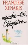 """Couverture du livre : """"Mouche-toi, Cléopâtre ..."""""""