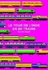 """Couverture du livre : """"Le tour de l'Inde en 80 trains"""""""