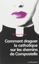 """Couverture du livre : """"Comment draguer la catholique sur les chemins de Compostelle"""""""