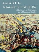 """Couverture du livre : """"Louis XIII et la bataille de l'isle de Rié"""""""