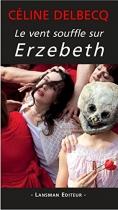 """Couverture du livre : """"Le vent souffle sur Erzebeth"""""""