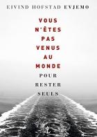 """Couverture du livre : """"Vous n'êtes pas venus au monde pour rester seuls"""""""