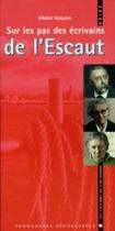 """Couverture du livre : """"Sur les pas des écrivains de l'Escaut"""""""