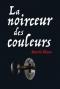 """Couverture du livre : """"La noirceur des couleurs"""""""