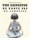 """Couverture du livre : """"Une danseuse ne porte pas de lunettes"""""""