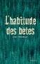 """Couverture du livre : """"L'habitude des bêtes"""""""