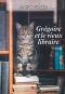 """Couverture du livre : """"Grégoire et le vieux libraire"""""""