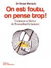 """Couverture du livre : """"On est foutu, on pense trop !"""""""