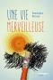 """Couverture du livre : """"Une vie merveilleuse"""""""