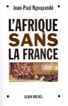 """Couverture du livre : """"L'Afrique sans la France"""""""