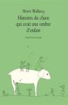 """Couverture du livre : """"Histoires du chien qui avait une ombre d'enfant"""""""