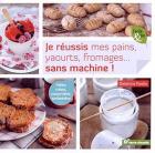 """Couverture du livre : """"Je réussis mes pains, yaourts, fromages, sans machine !"""""""