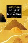 """Couverture du livre : """"Le coeur et les confins"""""""